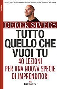 Derek Sivers Tutto quello che vuoi tu